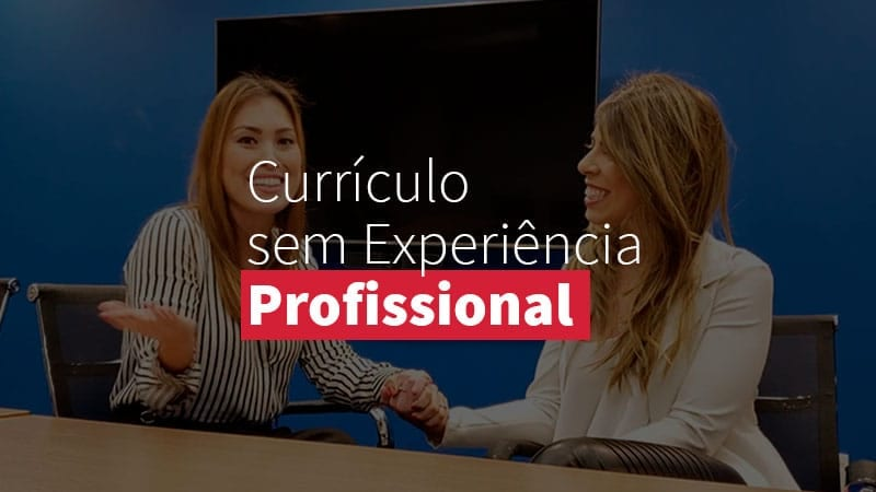CV: Não tenho experiência profissional, e agora?